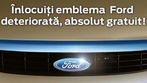 Promoţie: Înlocuire emblemă Ford deteriorată gratuit