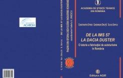 Eveniment ACAROM – Aparitia lucrării: De la IMS 57 la Dacia Duster. O istorie a fabricației de autoturisme în România